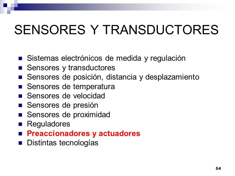 54 SENSORES Y TRANSDUCTORES Sistemas electrónicos de medida y regulación Sensores y transductores Sensores de posición, distancia y desplazamiento Sen