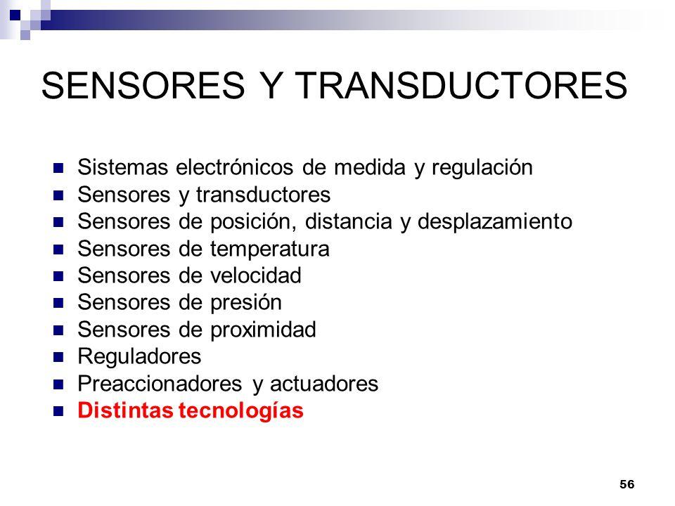 56 SENSORES Y TRANSDUCTORES Sistemas electrónicos de medida y regulación Sensores y transductores Sensores de posición, distancia y desplazamiento Sen