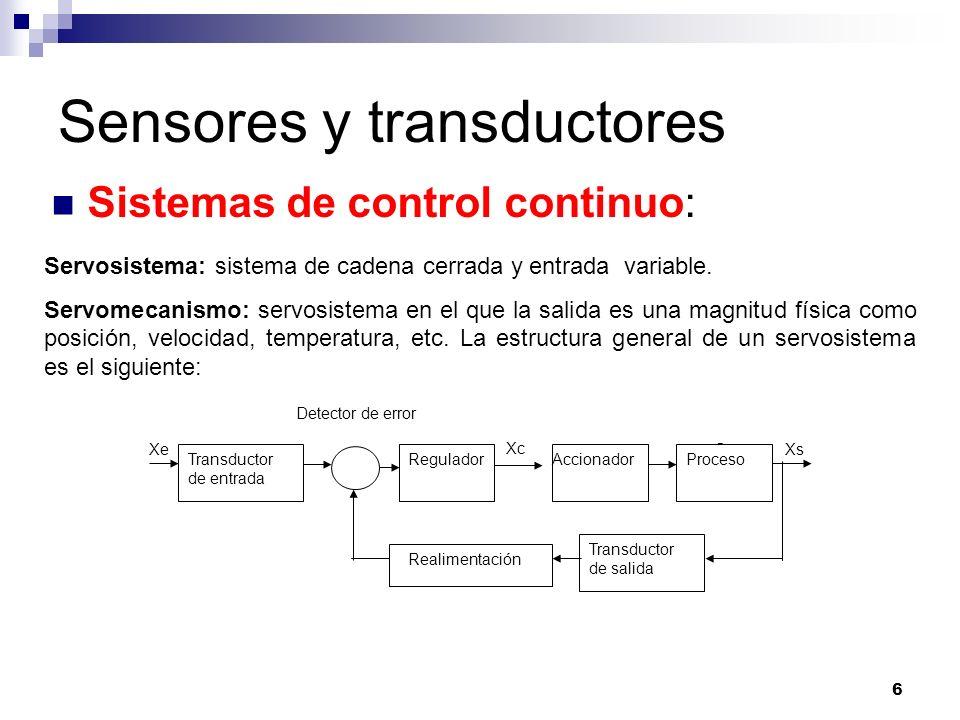 6 Sensores y transductores Sistemas de control continuo: Servosistema: sistema de cadena cerrada y entrada variable. Servomecanismo: servosistema en e