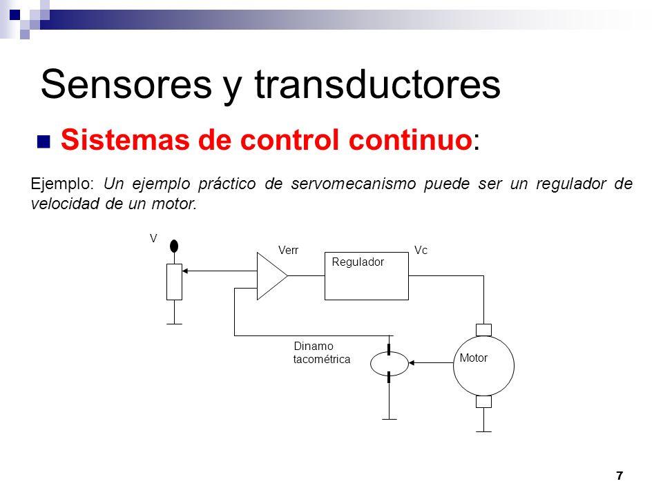 7 Sensores y transductores Sistemas de control continuo: Ejemplo: Un ejemplo práctico de servomecanismo puede ser un regulador de velocidad de un moto