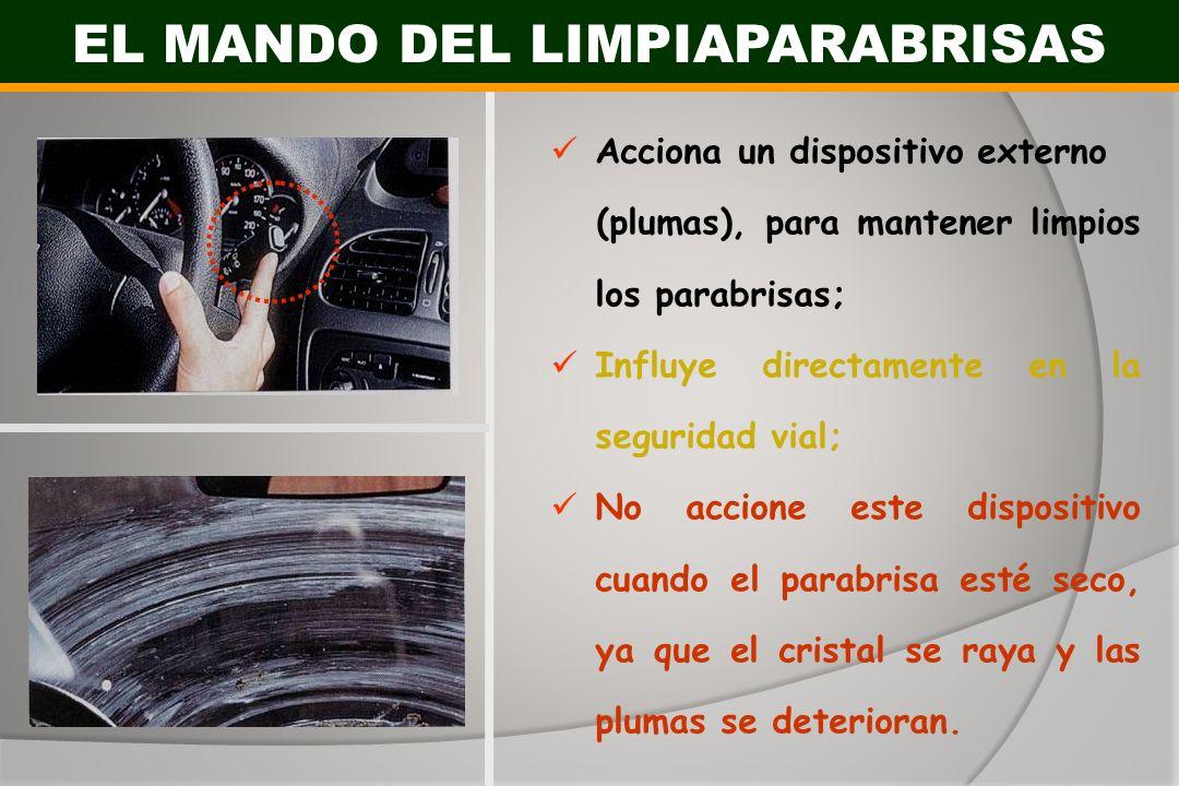 EL MANDO DEL LIMPIAPARABRISAS Acciona un dispositivo externo (plumas), para mantener limpios los parabrisas; Influye directamente en la seguridad vial