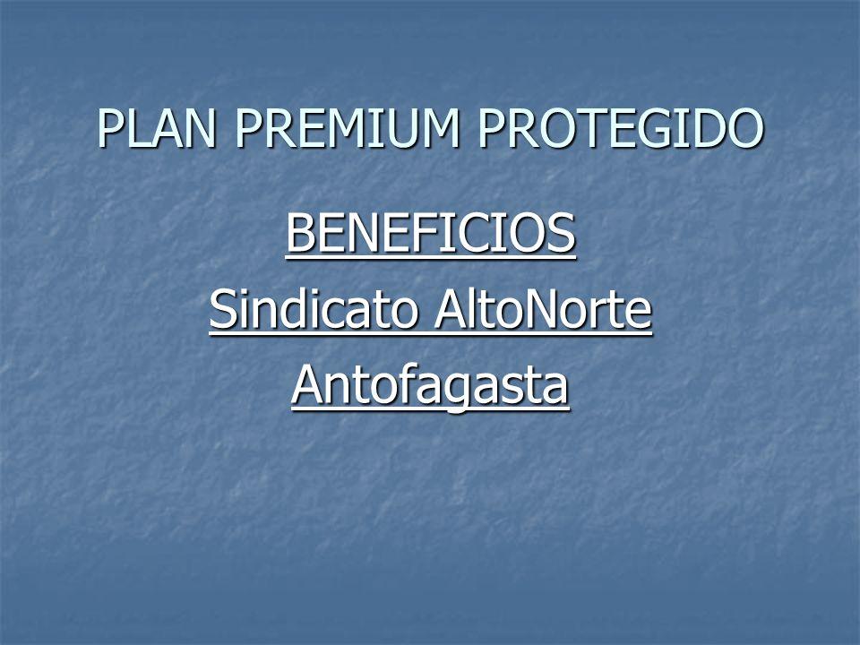 PLAN PREMIUM PROTEGIDO BENEFICIOS Sindicato AltoNorte Antofagasta