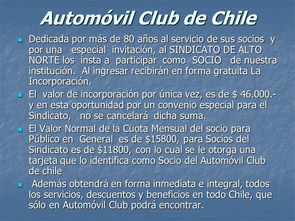 Automóvil Club de Chile Dedicada por más de 80 años al servicio de sus socios y por una especial invitación, al SINDICATO DE ALTO NORTE los insta a participar como SOCIO de nuestra institución.