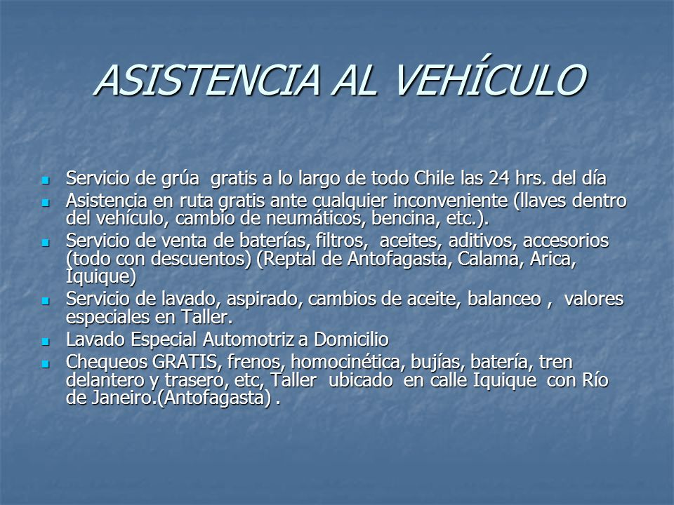 ASISTENCIA AL VEHÍCULO Servicio de grúa gratis a lo largo de todo Chile las 24 hrs.