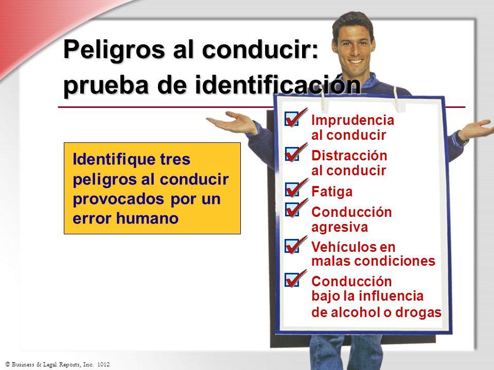 © Business & Legal Reports, Inc. 1012 Identifique tres peligros al conducir provocados por un error humano Peligros al conducir: prueba de identificac
