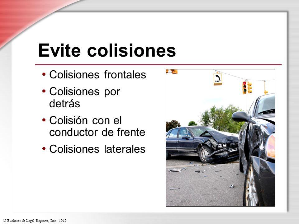 © Business & Legal Reports, Inc. 1012 Evite colisiones Colisiones frontales Colisiones por detrás Colisión con el conductor de frente Colisiones later