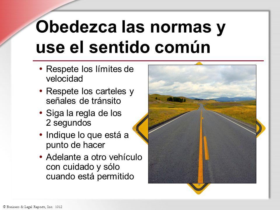 © Business & Legal Reports, Inc. 1012 Obedezca las normas y use el sentido común Respete los límites de velocidad Respete los carteles y señales de tr