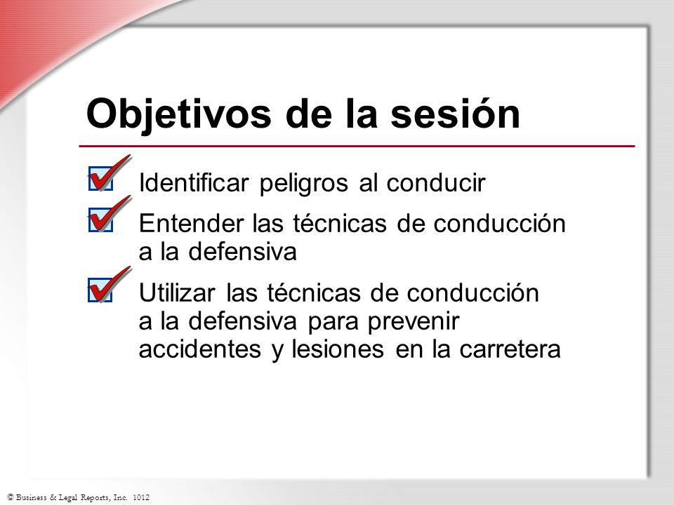© Business & Legal Reports, Inc. 1012 Objetivos de la sesión Identificar peligros al conducir Entender las técnicas de conducción a la defensiva Utili