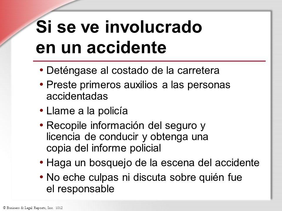© Business & Legal Reports, Inc. 1012 Si se ve involucrado en un accidente Deténgase al costado de la carretera Preste primeros auxilios a las persona