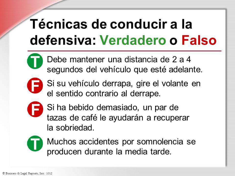 © Business & Legal Reports, Inc. 1012 Técnicas de conducir a la defensiva: Verdadero o Falso Debe mantener una distancia de 2 a 4 segundos del vehícul