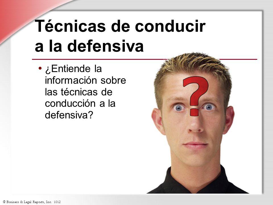 © Business & Legal Reports, Inc. 1012 Técnicas de conducir a la defensiva ¿Entiende la información sobre las técnicas de conducción a la defensiva?