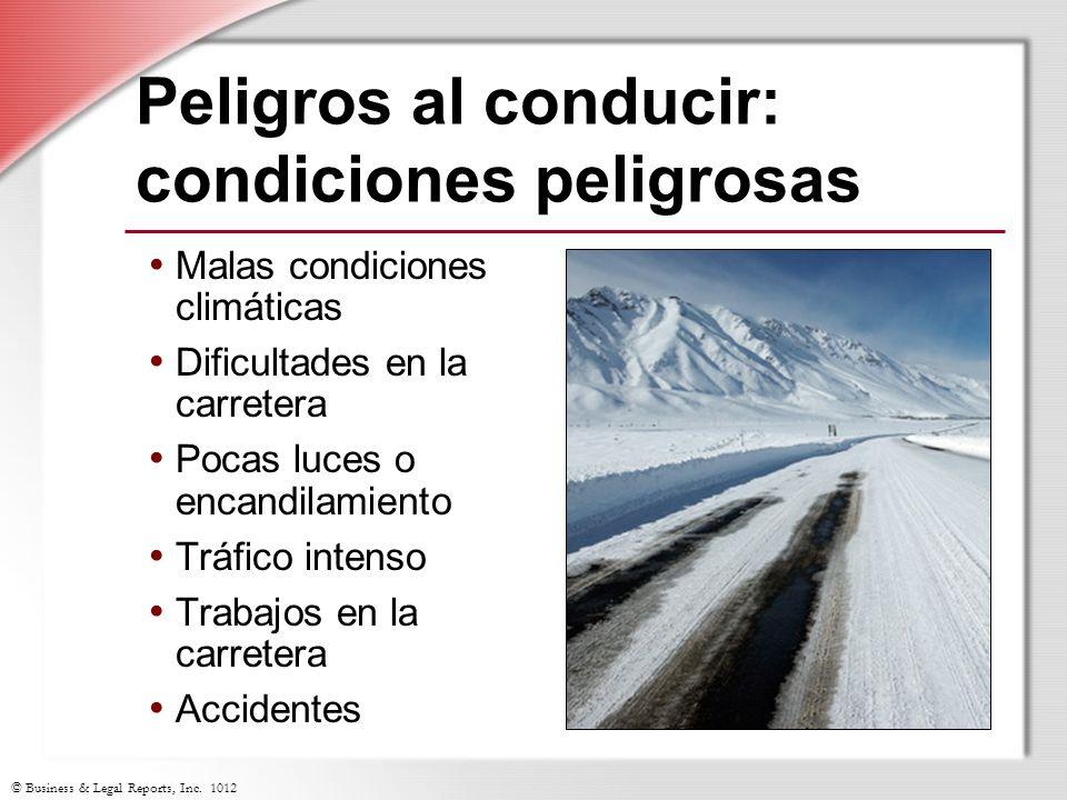 © Business & Legal Reports, Inc. 1012 Peligros al conducir: condiciones peligrosas Malas condiciones climáticas Dificultades en la carretera Pocas luc