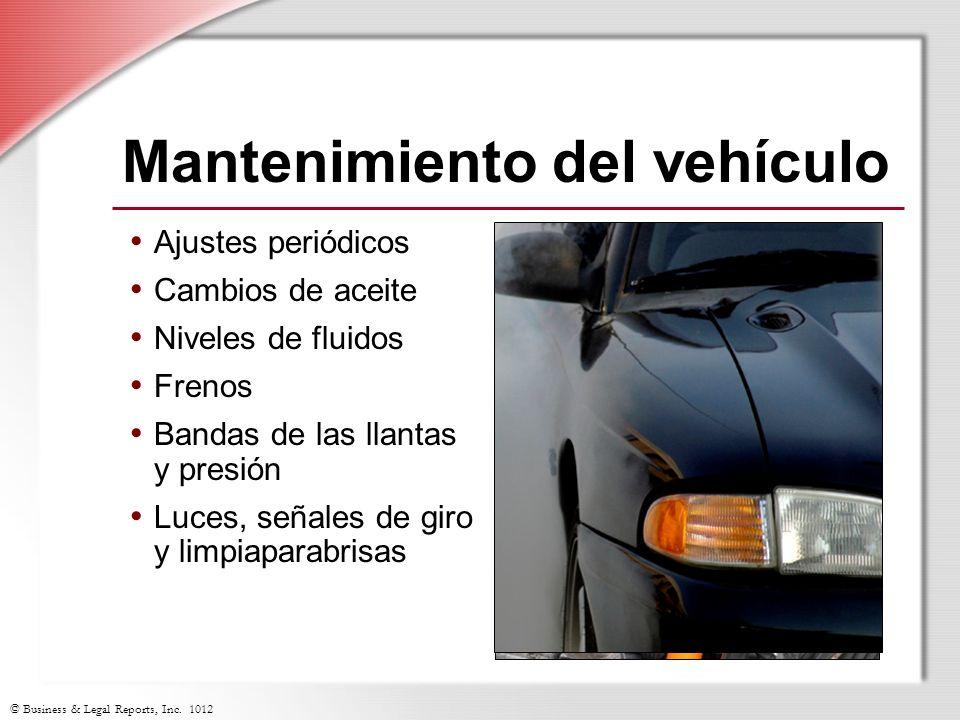 © Business & Legal Reports, Inc. 1012 Mantenimiento del vehículo Ajustes periódicos Cambios de aceite Niveles de fluidos Frenos Bandas de las llantas