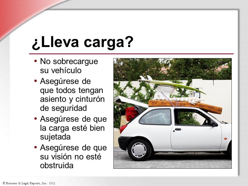 © Business & Legal Reports, Inc. 1012 ¿Lleva carga? No sobrecargue su vehículo Asegúrese de que todos tengan asiento y cinturón de seguridad Asegúrese