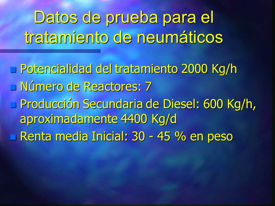 Evaluación de Residuales petrolizados para el tratamiento de 50 000 m 3 n Potencia de Producción de la Planta: 2000 Kg/h n Tiempo previsto para transformar el producto: 2.68 años n Cantidad de producto Transformado en un año: 16 800 000 Kg n Cantidad de Gasóleo producido en un año de trabajo: 10 080 000Kg n Volumen de gasóleo puro producido en un año: 11 858 823 L