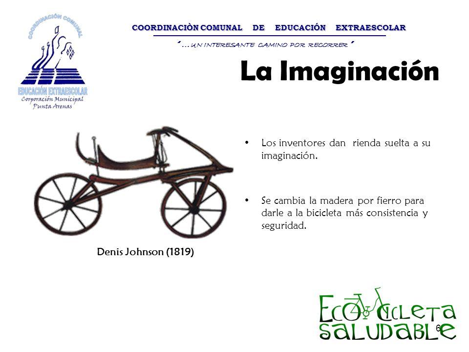 6 Los inventores dan rienda suelta a su imaginación. Se cambia la madera por fierro para darle a la bicicleta más consistencia y seguridad. Denis John