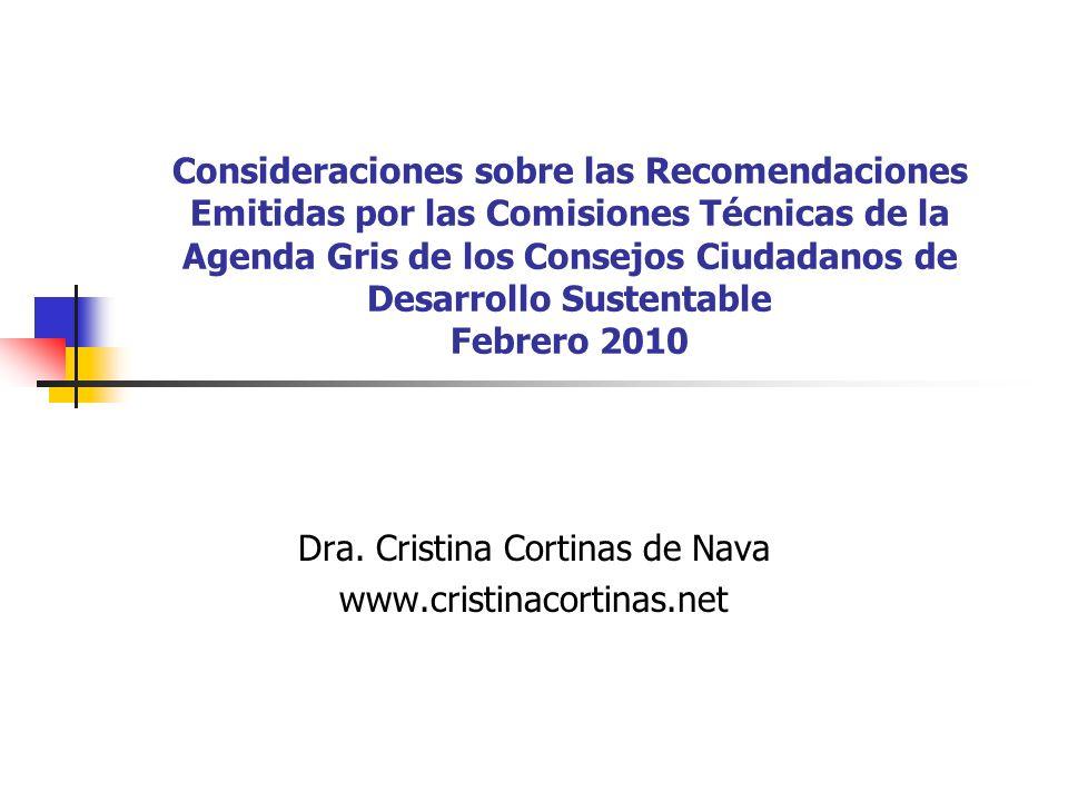 Consideraciones sobre las Recomendaciones Emitidas por las Comisiones Técnicas de la Agenda Gris de los Consejos Ciudadanos de Desarrollo Sustentable Febrero 2010 Dra.