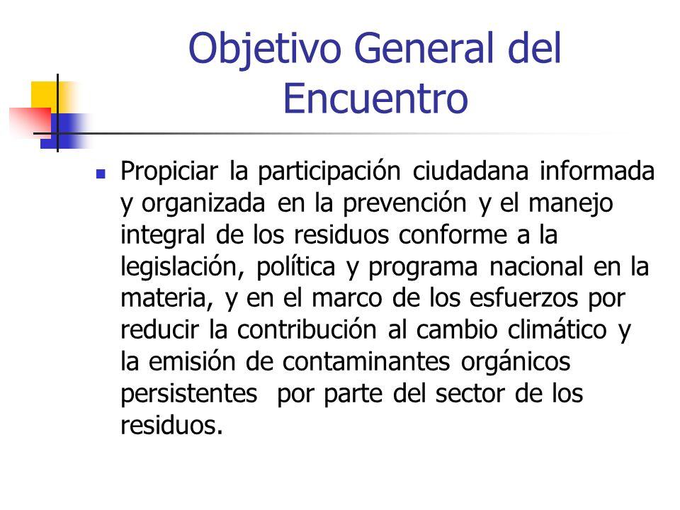 Objetivo General del Encuentro Propiciar la participación ciudadana informada y organizada en la prevención y el manejo integral de los residuos confo