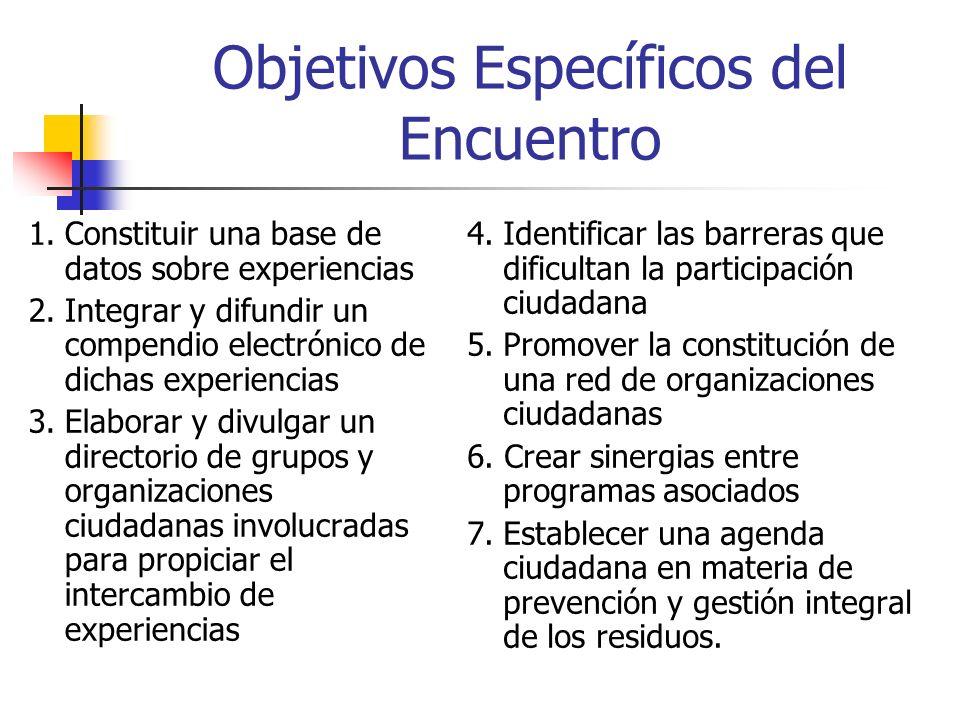 Objetivos Específicos del Encuentro 1.Constituir una base de datos sobre experiencias 2.Integrar y difundir un compendio electrónico de dichas experie