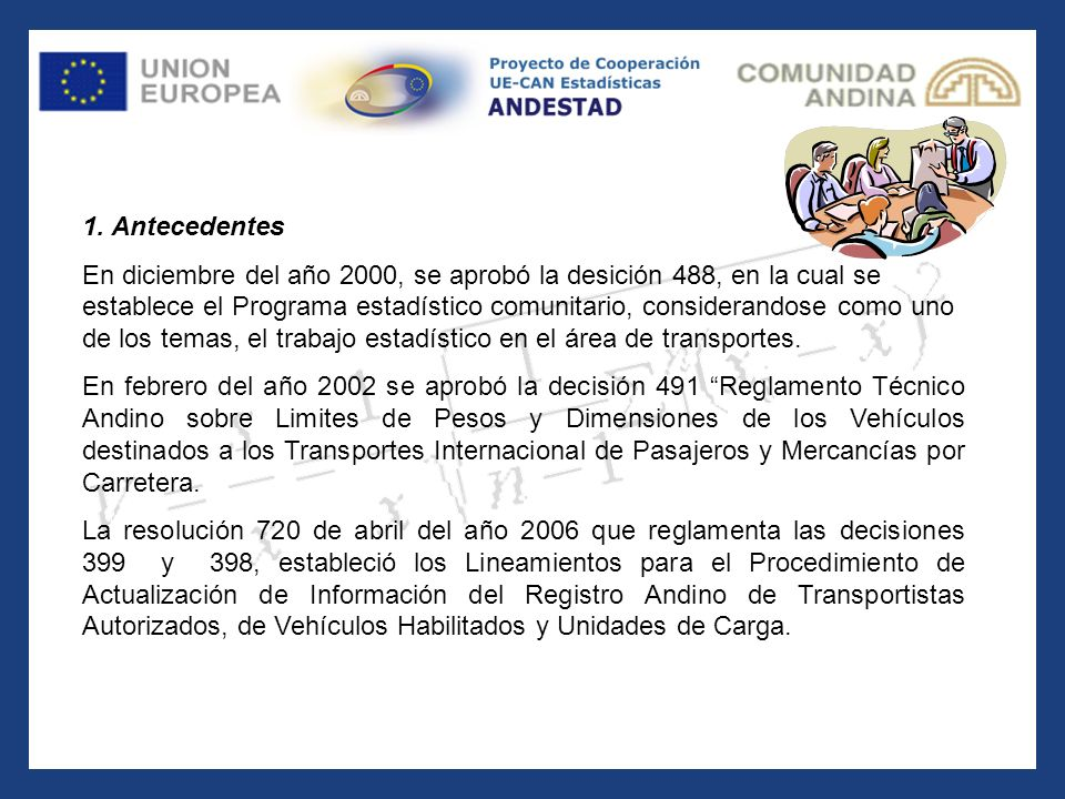 1. Antecedentes En diciembre del año 2000, se aprobó la desición 488, en la cual se establece el Programa estadístico comunitario, considerandose como