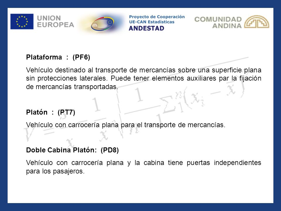 Plataforma : (PF6) Vehículo destinado al transporte de mercancías sobre una superficie plana sin protecciones laterales. Puede tener elementos auxilia