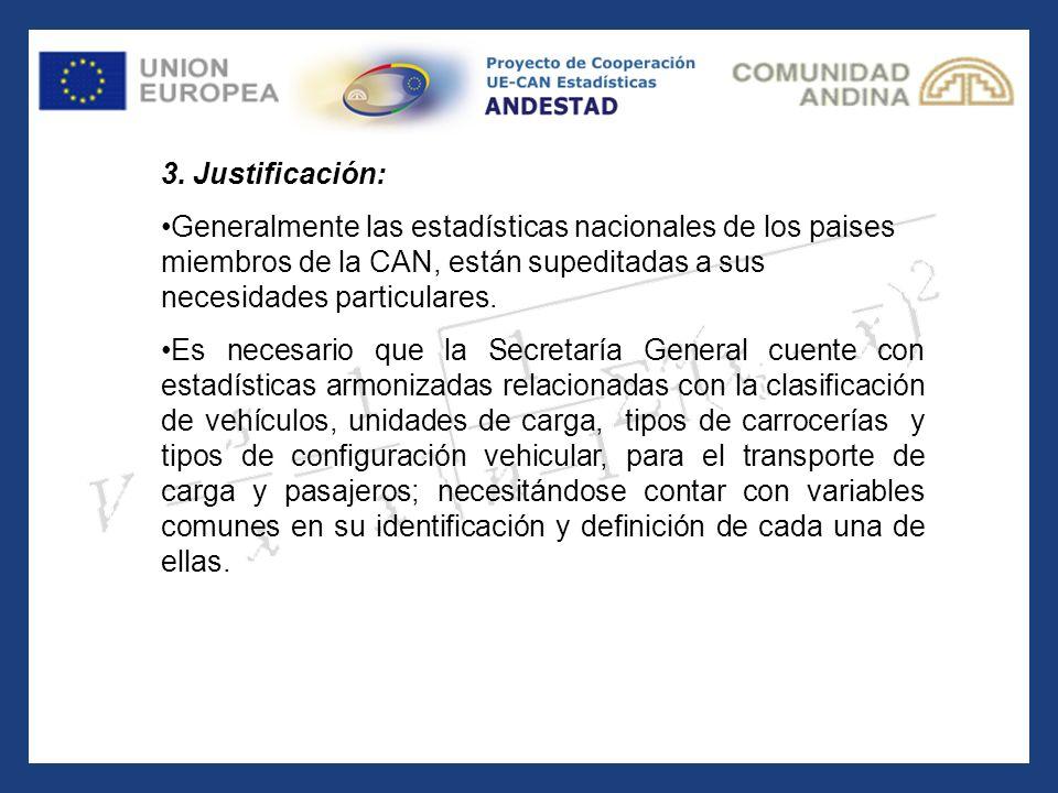 3. Justificación: Generalmente las estadísticas nacionales de los paises miembros de la CAN, están supeditadas a sus necesidades particulares. Es nece