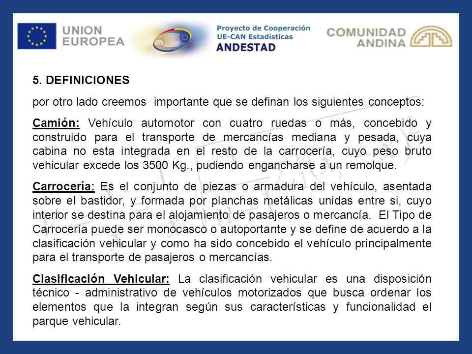 5. DEFINICIONES por otro lado creemos importante que se definan los siguientes conceptos: Camión: Camión: Vehículo automotor con cuatro ruedas o más,