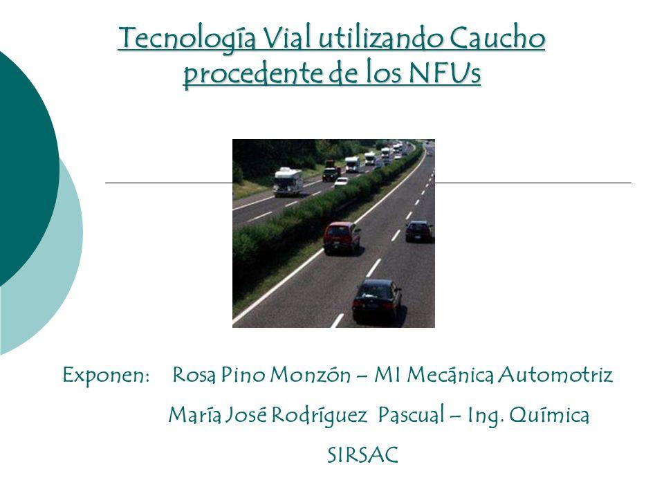 Tecnología Vial utilizando Caucho procedente de los NFUs Exponen: Rosa Pino Monzón – MI Mecánica Automotriz María José Rodríguez Pascual – Ing. Químic