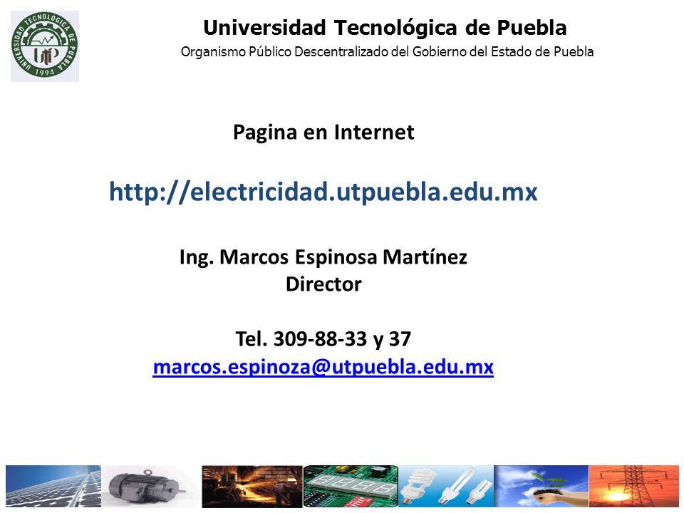 Pagina en Internet http://electricidad.utpuebla.edu.mx Ing. Marcos Espinosa Martínez Director Tel. 309-88-33 y 37 marcos.espinoza@utpuebla.edu.mx Univ