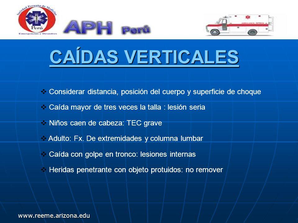 www.reeme.arizona.edu CAÍDAS VERTICALES Considerar distancia, posición del cuerpo y superficie de choque Caída mayor de tres veces la talla : lesión s