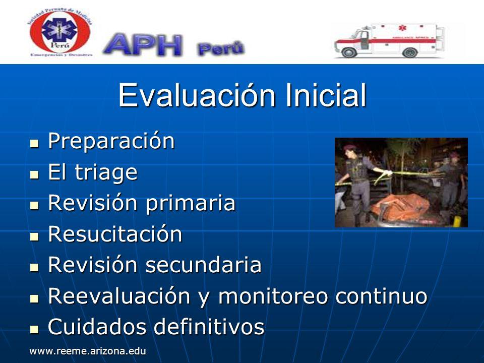 www.reeme.arizona.edu Evaluación Inicial Preparación Preparación El triage El triage Revisión primaria Revisión primaria Resucitación Resucitación Rev
