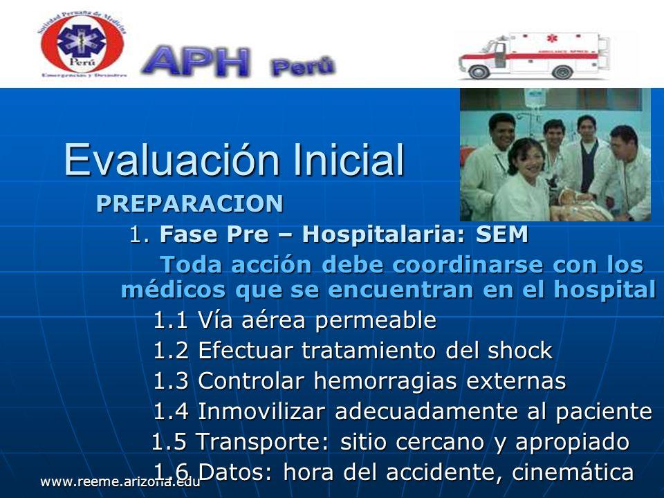 www.reeme.arizona.edu Evaluación Inicial PREPARACION 1. Fase Pre – Hospitalaria: SEM 1. Fase Pre – Hospitalaria: SEM Toda acción debe coordinarse con