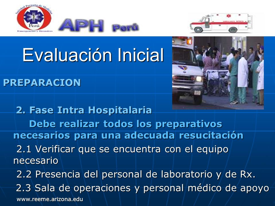 Evaluación Inicial Evaluación Inicial PREPARACION 2. Fase Intra Hospitalaria 2. Fase Intra Hospitalaria Debe realizar todos los preparativos necesario