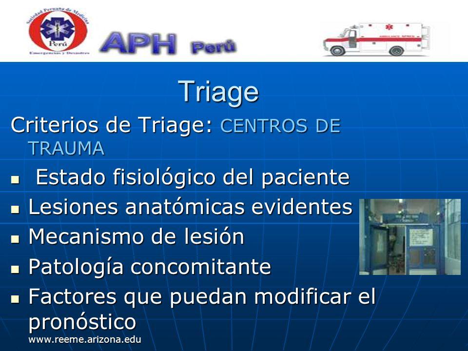 www.reeme.arizona.edu Triage Criterios de Triage: CENTROS DE TRAUMA Estado fisiológico del paciente Estado fisiológico del paciente Lesiones anatómica