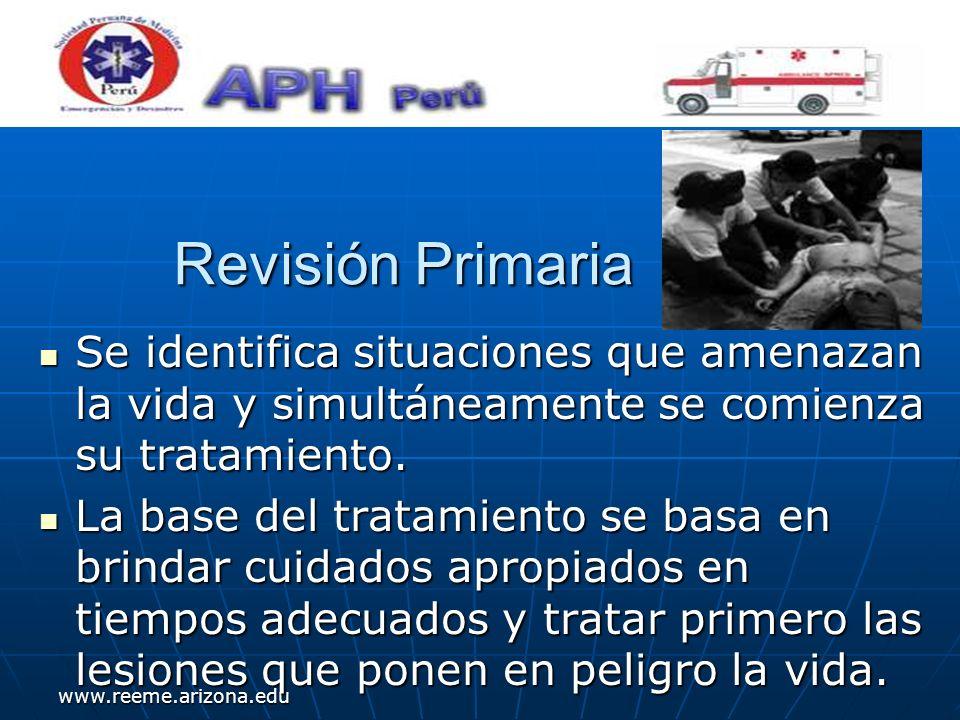 www.reeme.arizona.edu Revisión Primaria Se identifica situaciones que amenazan la vida y simultáneamente se comienza su tratamiento. Se identifica sit