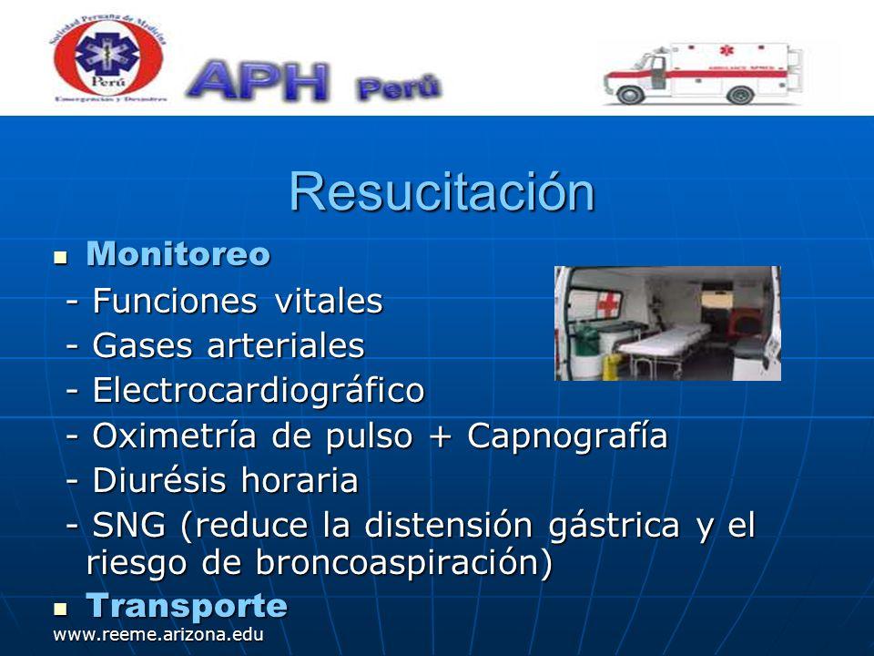 www.reeme.arizona.edu Resucitación Resucitación Monitoreo Monitoreo - Funciones vitales - Funciones vitales - Gases arteriales - Gases arteriales - El