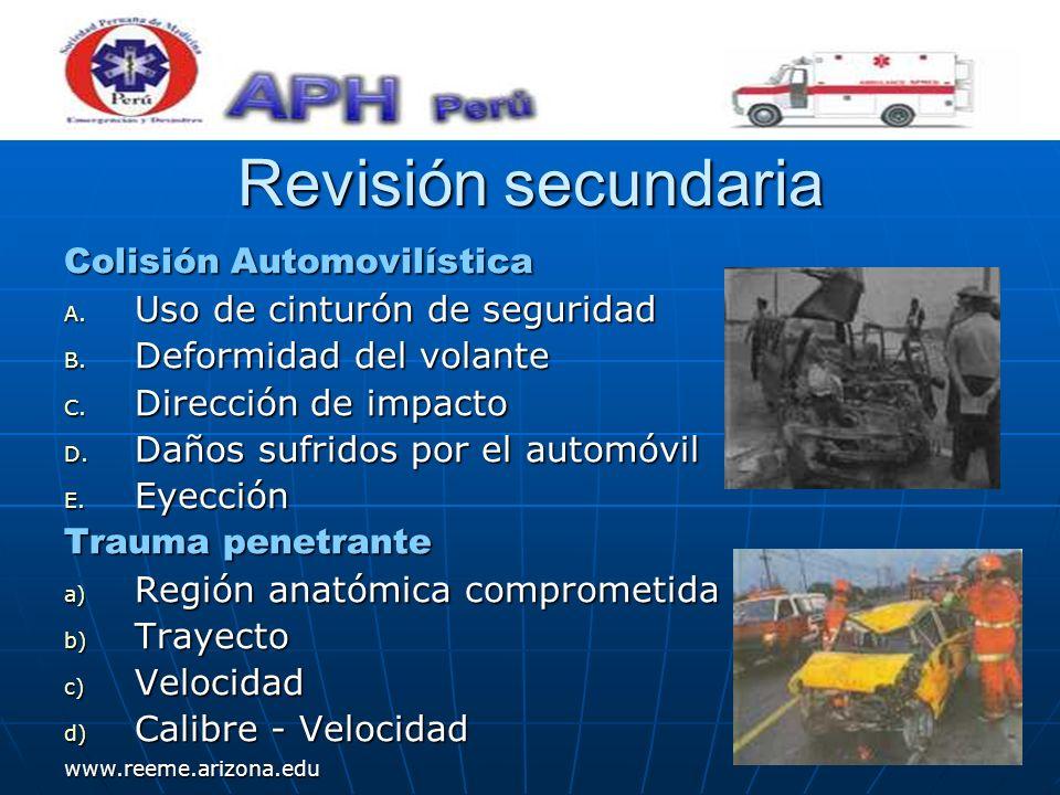 www.reeme.arizona.edu Revisión secundaria Colisión Automovilística A. Uso de cinturón de seguridad B. Deformidad del volante C. Dirección de impacto D