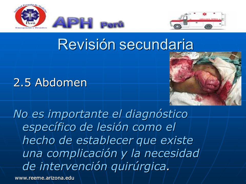 www.reeme.arizona.edu Revisión secundaria Revisión secundaria 2.5 Abdomen No es importante el diagnóstico específico de lesión como el hecho de establ