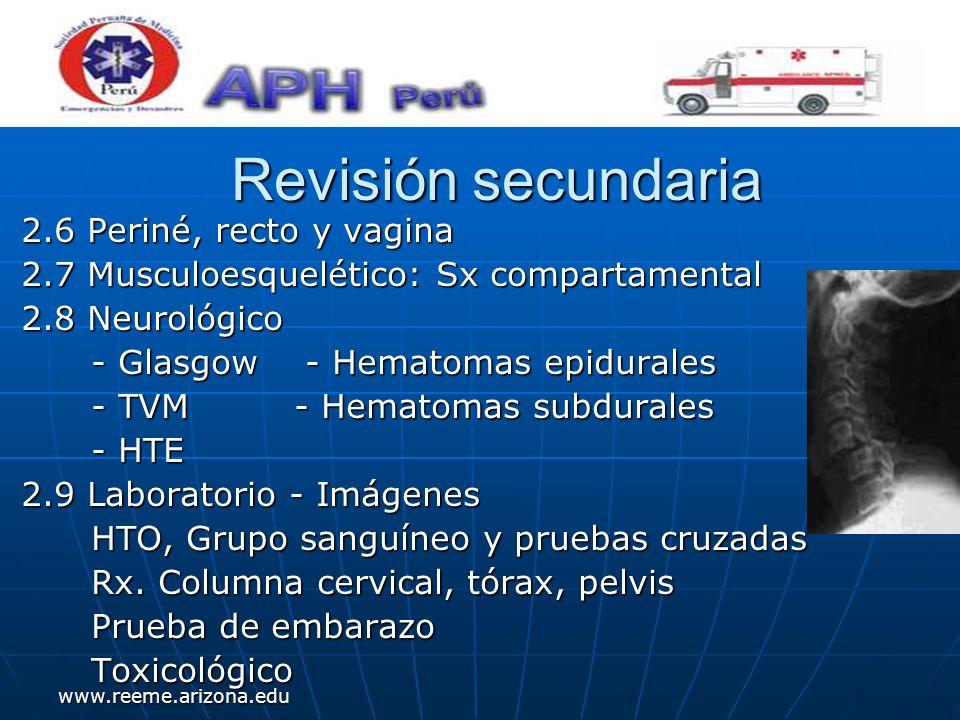 www.reeme.arizona.edu Revisión secundaria 2.6 Periné, recto y vagina 2.7 Musculoesquelético: Sx compartamental 2.8 Neurológico - Glasgow - Hematomas e
