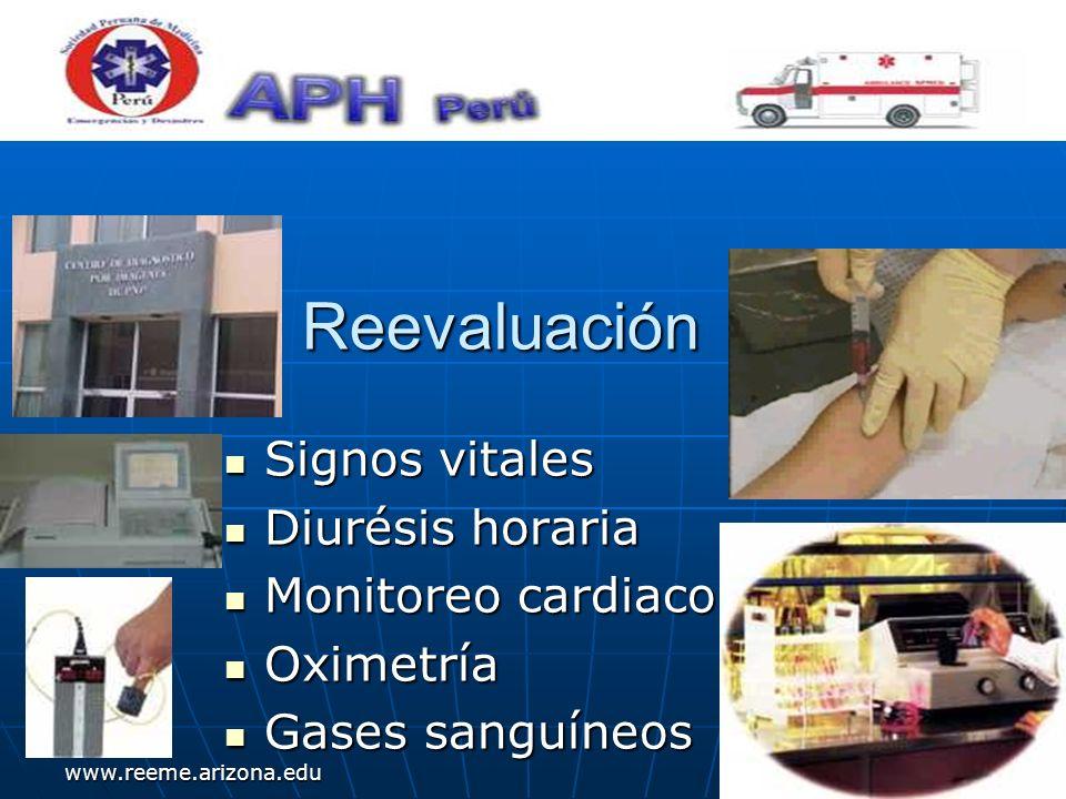 www.reeme.arizona.edu Reevaluación Signos vitales Signos vitales Diurésis horaria Diurésis horaria Monitoreo cardiaco Monitoreo cardiaco Oximetría Oxi