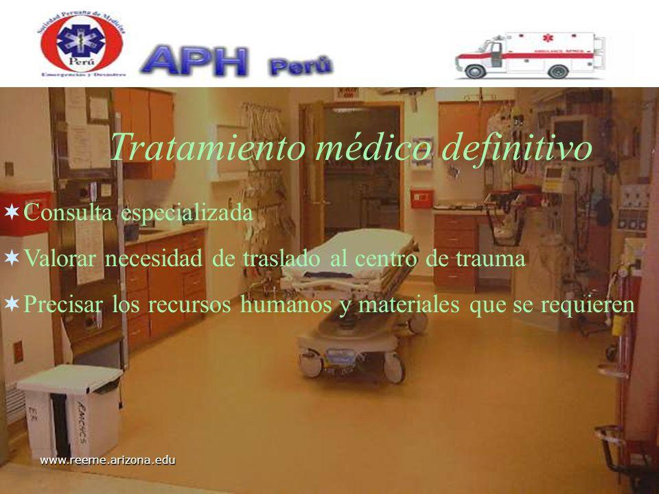 www.reeme.arizona.edu Tratamiento médico definitivo Consulta especializada Valorar necesidad de traslado al centro de trauma Precisar los recursos hum