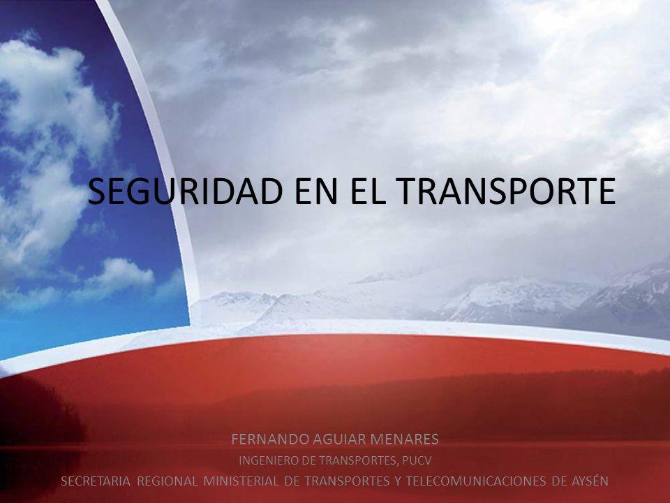 SEGURIDAD EN EL TRANSPORTE FERNANDO AGUIAR MENARES INGENIERO DE TRANSPORTES, PUCV SECRETARIA REGIONAL MINISTERIAL DE TRANSPORTES Y TELECOMUNICACIONES