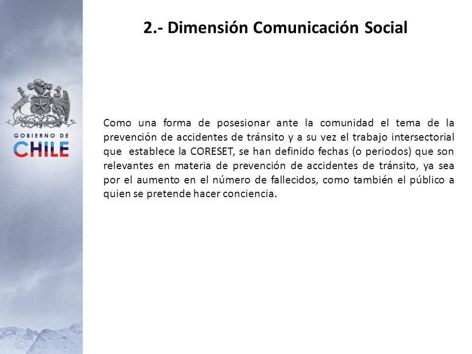 2.- Dimensión Comunicación Social Como una forma de posesionar ante la comunidad el tema de la prevención de accidentes de tránsito y a su vez el trab