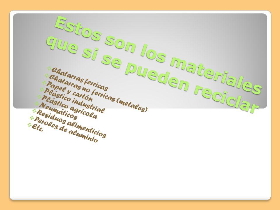 Pero así como hay materiales que no se pueden reciclar hay muchos materiales que si se reciclar