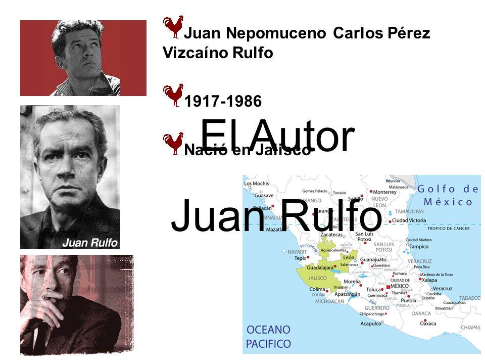 Juan Nepomuceno Carlos Pérez Vizcaíno Rulfo 1917-1986 Nació en Jalisco El Autor Juan Rulfo