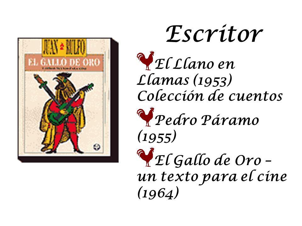 Escritor El Llano en Llamas (1953) Colección de cuentos Pedro Páramo (1955) El Gallo de Oro – un texto para el cine (1964)