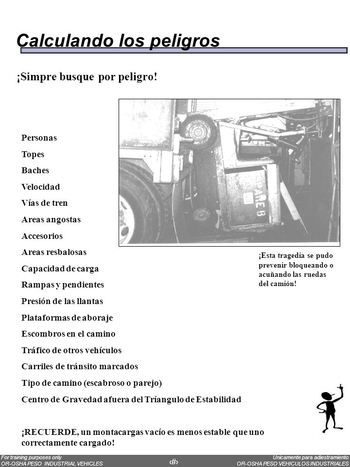 Unicamente para adiestramiento OR-OSHA PESO VEHICULOS INDUSTRIALES For training purposes only OR-OSHA PESO INDUSTRIAL VEHICLES 67 ¡Simpre busque por p