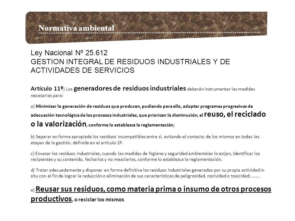 Normativa ambiental Ley Nacional Nº 25.612 GESTION INTEGRAL DE RESIDUOS INDUSTRIALES Y DE ACTIVIDADES DE SERVICIOS Artículo 11º ) Los generadores de r