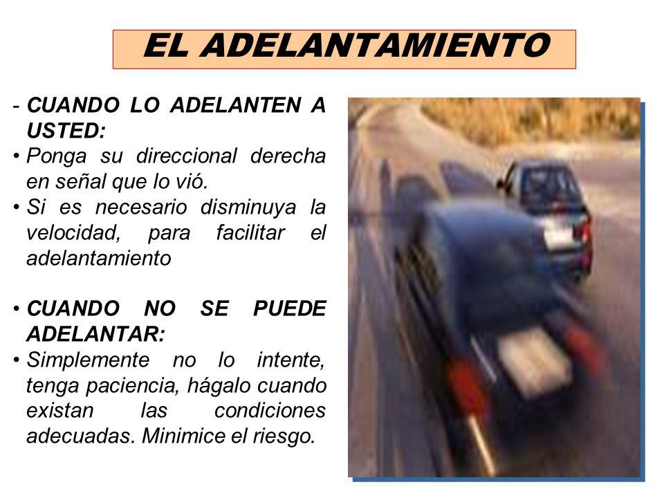 EL ADELANTAMIENTO AL ADELANTAR: Verifique que no venga ningún vehículo en sentido contrario ni detrás suyo que esté intentando pasar. Verifique que no