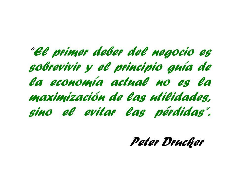 El primer deber del negocio es sobrevivir y el principio guía de la economía actual no es la maximización de las utilidades, sino el evitar las pérdidas.